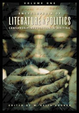 Encyclopedia of Literature and Politics [3 volumes]: Censorship, Revolution, and Writing, A-Z, [Three Volumes]