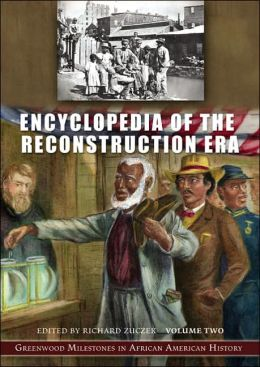 Encyclopedia of the Reconstruction Era [Two Volumes] [2 volumes]: Greenwood Milestones in African American History