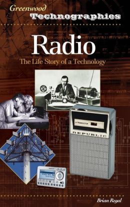 Radio: The Life Story of a Technology (Greenwood Technographies Series)