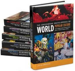 The Greenwood Encyclopedia of World Popular Culture [6 volumes]: [Six Volumes]