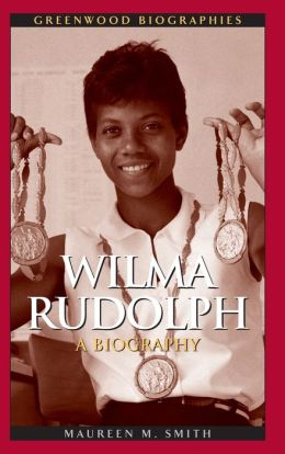 Wilma Rudolph: A Biography