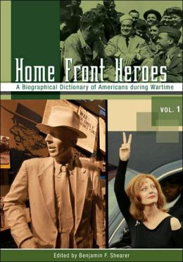 Home Front Heroes [Three Volumes] [3 volumes]: A Biographical Dictionary of Americans during Wartime