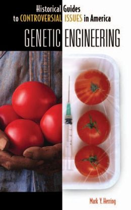 Genetic Engineering (Historical Guides to Controversial Issues in America Series)