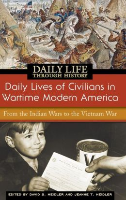 Daily Lives of Civilians in Wartime Modern America: From the Indian Wars to the Vietnam War