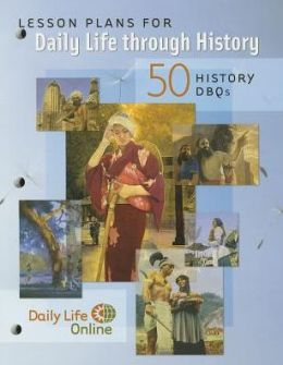 Lesson Plans for Daily Life through History: 50 History DBQs