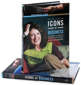 Icons of Business [Two Volumes] [2 volumes]: An Encyclopedia of Mavericks, Movers, and Shakers