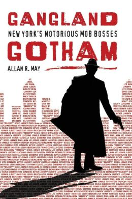 Gangland Gotham: New York's Notorious Mob Bosses