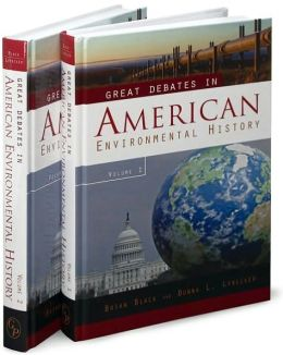 Great Debates in American Environmental History [Two Volumes] [2 volumes]