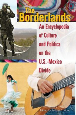 Borderlands: An Encyclopedia of Culture and Politics on the U.S. - Mexico Divide
