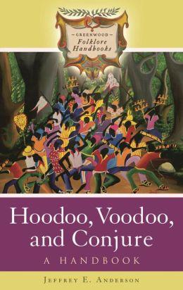 Hoodoo, Voodoo, and Conjure: A Handbook