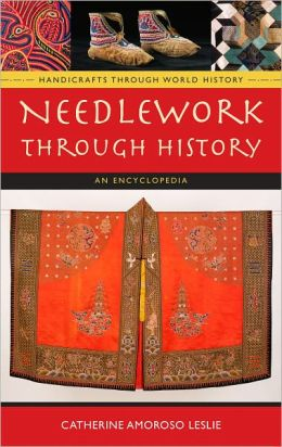 Needlework through History: An Encyclopedia