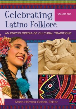 Celebrating Latino Folklore: An Encyclopedia of Cultural Traditions [3 volumes]