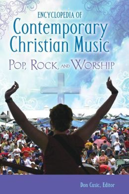 Encyclopedia of Contemporary Christian Music: Pop, Rock, and Worship