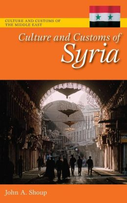Culture and Customs of Syria (Culture and Customs of the Middle East Series)