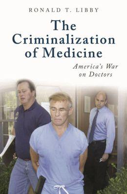 The Criminalization of Medicine: America's War on Doctors