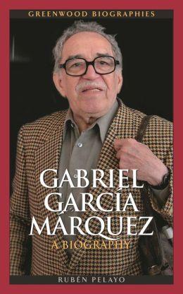 Gabriel Garcia Marquez: A Biography