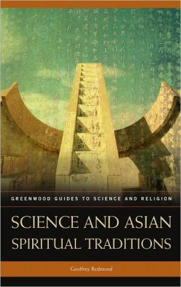 Science and Asian Spiritual Traditions (Greenwood Guides to Science and Religion Series)