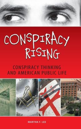 Conspiracy Rising: Conspiracy Thinking and American Public Life