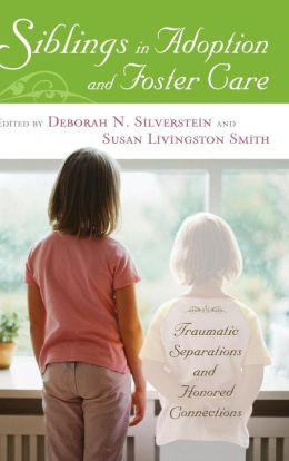 Siblings in Adoption and Foster Care: Traumatic Separations and Honored Connections