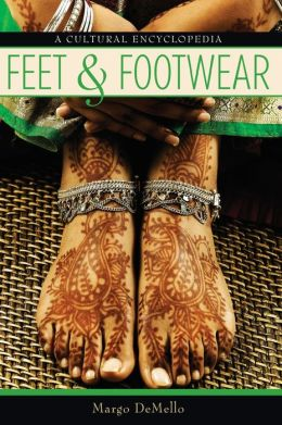 Feet and Footwear: A Cultural Encyclopedia