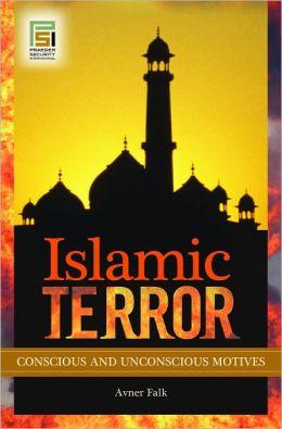 Islamic Terror: Conscious and Unconscious Motives