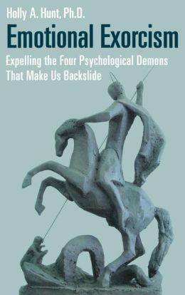 Emotional Exorcism: Expelling the Four Psychological Demons That Make Us Backslide