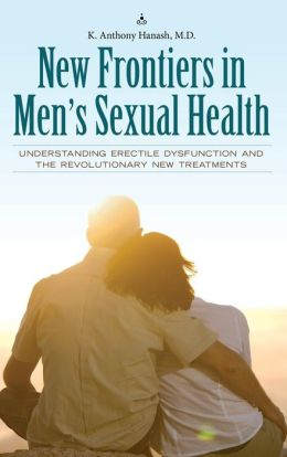 New Frontiers in Men's Sexual Health: Understanding Erectile Dysfunction and the Revolutionary New Treatments
