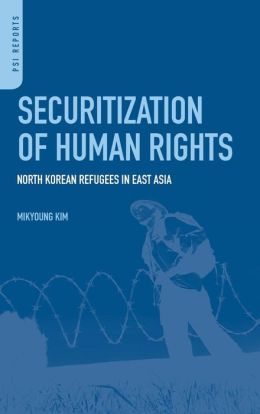 Securitization of Human Rights: North Korean Refugees in East Asia