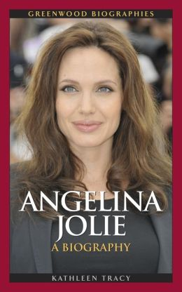 Angelina Jolie: A Biography (Greenwood Biographies Series)