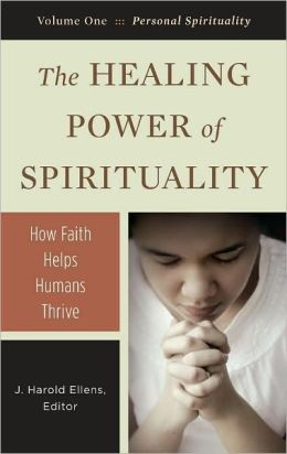 The Healing Power of Spirituality [3 volumes]: How Faith Helps Humans Thrive