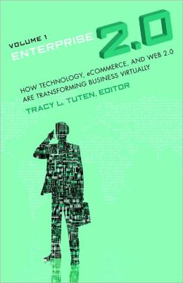 Enterprise 2.0 [2 volumes]: How Technology, eCommerce, and Web 2.0 Are Transforming Business Virtually