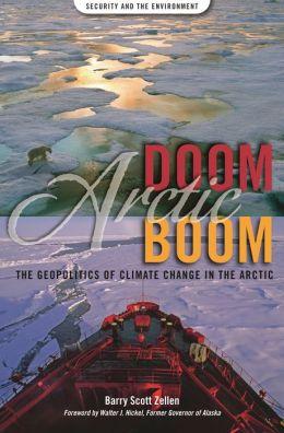 Arctic Doom, Arctic Boom: The Geopolitics of Climate Change in the Arctic