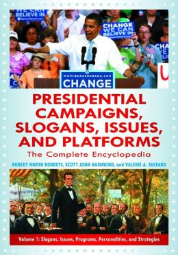 Presidential Campaigns, Slogans, Issues, and Platforms: The Complete Encyclopedia [3 volumes]: The Complete Encyclopedia