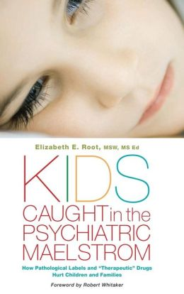 Kids Caught in the Psychiatric Maelstrom: How Pathological Labels and