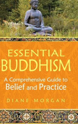 Essential Buddhism: A Comprehensive Guide to Belief and Practice
