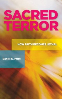 Sacred Terror: How Faith Becomes Lethal