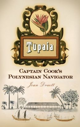 Tupaia: Captain Cook's Polynesian Navigator