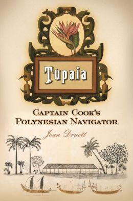 Tupaia: Captain Cook's Polynesian Navigator