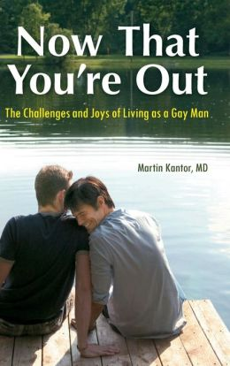 Now That You're Out: The Challenges and Joys of Living as a Gay Man