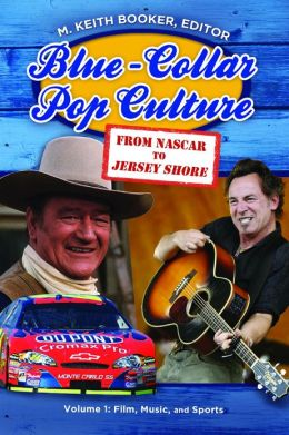 Blue-Collar Pop Culture [2 volumes]: From NASCAR to Jersey Shore