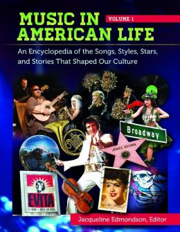 Music in American Life: An Encyclopedia of the Songs, Styles, Stars, and Stories That Shaped Our Culture