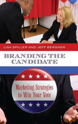 Branding the Candidate: Marketing Strategies to Win Your Vote