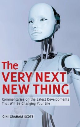 The Very Next New Thing: Commentaries on the Latest Developments That Will Be Changing Your Life