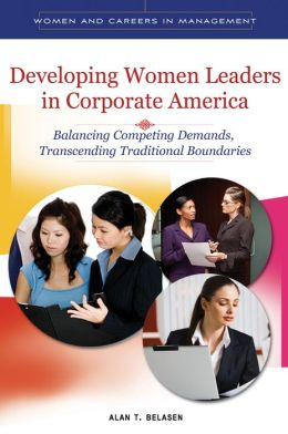 Developing Women Leaders in Corporate America: Balancing Competing Demands, Transcending Traditional Boundaries