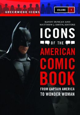 Icons of the American Comic Book [2 volumes]: From Captain America to Wonder Woman