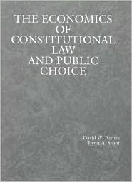 Economics of Constitutional Law and Public Choice Reprint from Barnes and Stout's Law and Economics