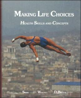 Making Life Choices: Health Skills and Concepts