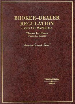 Broker-Dealer Regulation:Cases and Materials