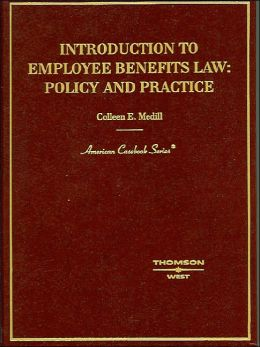 Introduction to Employee Benefits Law:Principles and Practice
