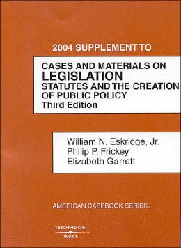 2004 to Cases and Materials on Legislation, Statutes and the Creation of Public Policy